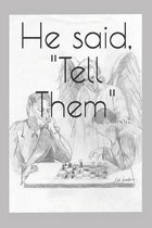 He said, Tell Them