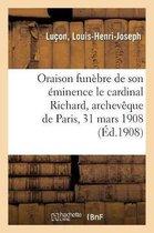 Oraison funebre de son eminence le cardinal Richard, archeveque de Paris, 31 mars 1908