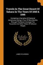 Travels in the Great Desert of Sahara in the Years of 1845 & 1846