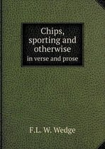 Chips, Sporting and Otherwise in Verse and Prose
