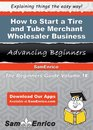How to Start a Tire and Tube Merchant Wholesaler Business
