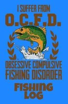 I Suffer From O.C.F.D. Obsessive Compulsive Fishing Disorder Fishing Log
