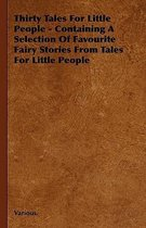 Thirty Tales For Little People - Containing A Selection Of Favourite Fairy Stories From Tales For Little People