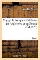 Voyage historique et litteraire en Angleterre et en Ecosse Tome 1