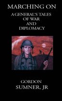 Marching On: A General's Tales of War and Diplomacy