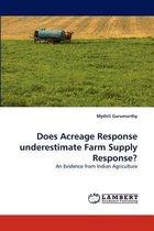 Does Acreage Response Underestimate Farm Supply Response?