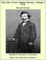 The Life of Isaac Ingalls Stevens, Volume I of II