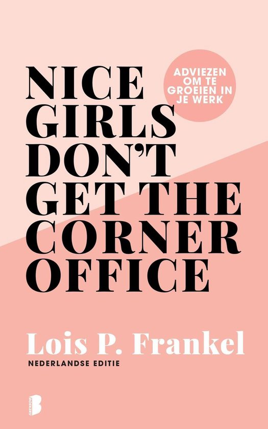 Nice girls don't get the corner office - Lois P. Frankel |