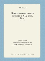 The Church of Constantinople in the XIX Century. Volume I