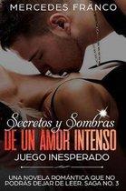 Secretos y Sombras de un amor intenso (Juego Inesperado) Saga No. 3