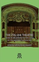 The Italian Theatre - From Its Beginning To The Close Of The Seventeeth Century