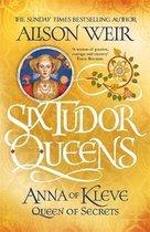 Six Tudor Queens: Anna of Kleve, Queen of Secrets