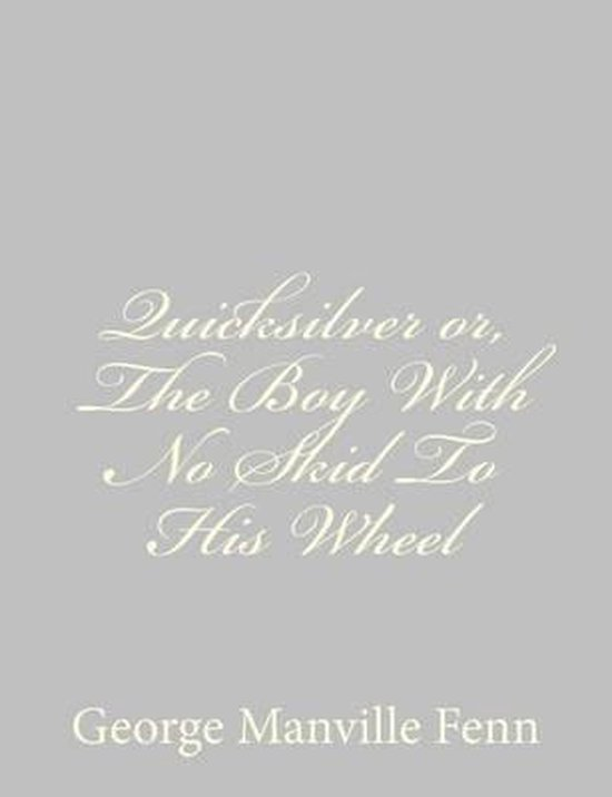 Quicksilver Or, the Boy with No Skid to His Wheel