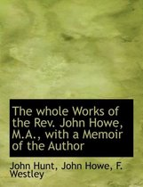 The Whole Works of the REV. John Howe, M.A., with a Memoir of the Author
