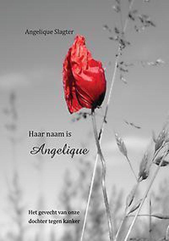 Haar naam is angelique - het gevecht van onze dochter tegen kanker - Lieselotte Slagter- van Eckendonk |