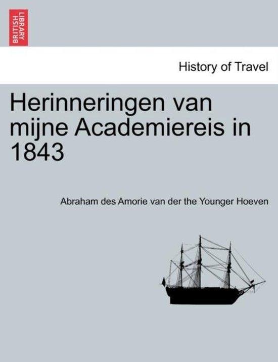 Herinneringen van mijne academiereis in 1843 - Abraham Des Amorie van der The Y Hoeven  