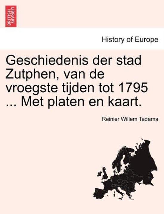 Geschiedenis der stad zutphen, van de vroegste tijden tot 1795 ... met platen en kaart. - Reinier Willem Tadama |