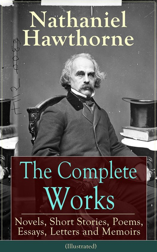 The Complete Works of Nathaniel Hawthorne (Illustrated)