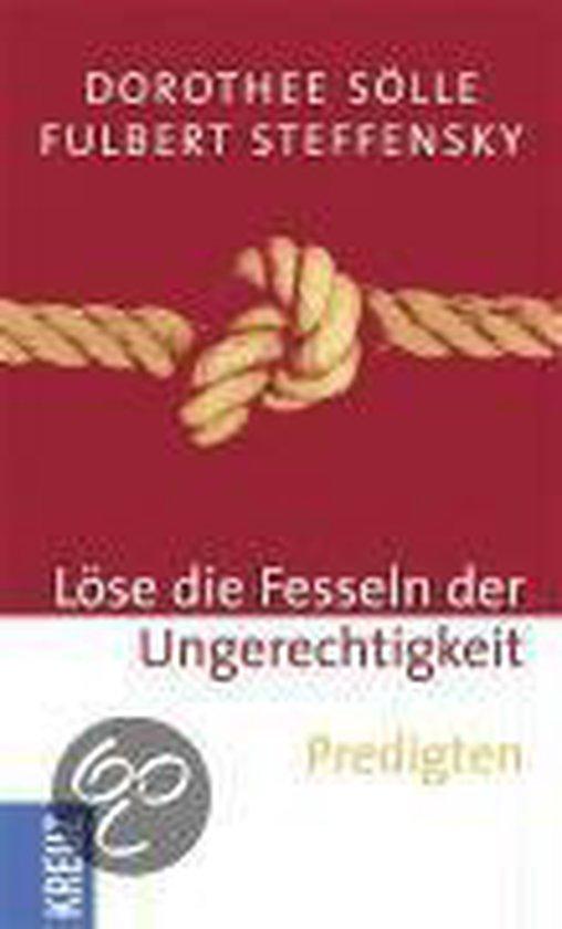 Boek cover Löse die Fesseln der Ungerechtigkeit van Dorothee Sölle (Hardcover)
