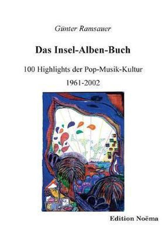 Das Insel-Alben-Buch. 100 Highlights der Pop-Musik-Kultur 1961-2002