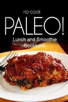 No-Cook Paleo! - Lunch and Smoothie Cookbook