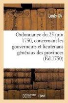 Ordonnance du roy du 25 juin 1750, concernant les gouverneurs et lieutenans g n raux des provinces