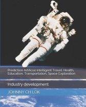 Prediction Artificial Intelligent Travel, Health, Education, Transportation, Space Exploration