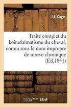 Traite Complet Du Koiradaimatisme Du Cheval, Vulgairement Connu Jusqu'a Present Dans Son Etat Avance