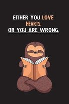 Either You Love Hearts, Or You Are Wrong.