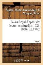 Palais-Royal d'apres des documents inedits, 1629-1900. Tome 2