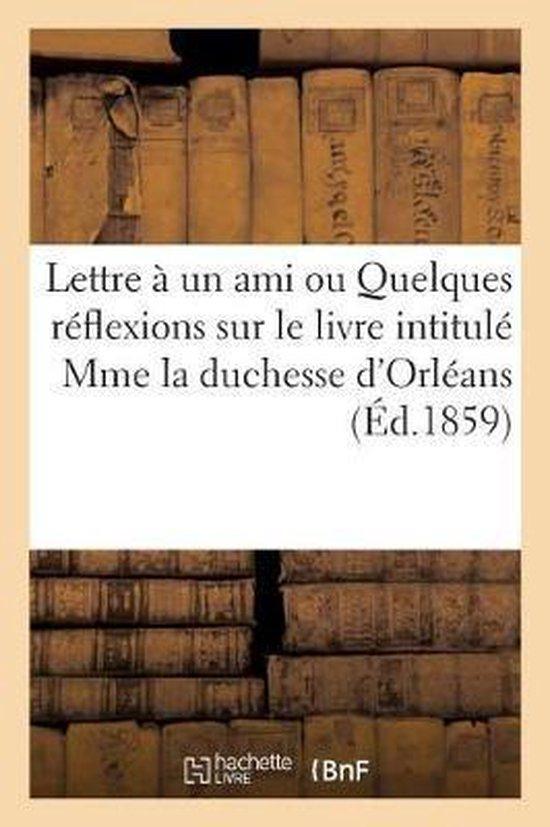 Lettre a un ami ou Quelques reflexions sur le livre intitule Mme la duchesse d'Orleans