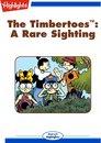 Timbertoes, The: A Rare Sighting
