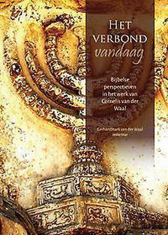Het verbond vandaag - bijbelse perspectieven in het werk van cornelis van der waal - Gerhardmark van der Waal   Fthsonline.com