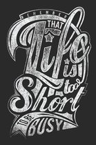 Life is to short to be busy
