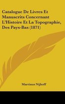 Catalogue de Livres Et Manuscrits Concernant L'Histoire Et La Topographie, Des Pays-Bas (1871)
