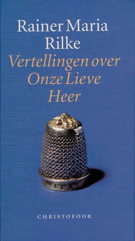 Vertellingen over Onze Lieve Heer - Rilke, Rainer Maria |