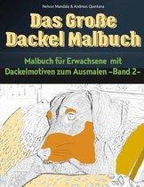 Das Gro e Dackel Malbuch - Malbuch F r Erwachsene Mit Dackelmotiven Zum Ausmalen (Band 2)