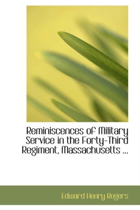 Reminiscences of Military Service in the Forty-Third Regiment, Massachusetts ...
