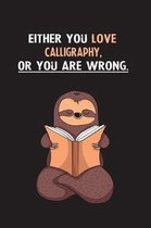 Either You Love Calligraphy, Or You Are Wrong.