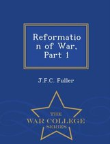 Reformation of War, Part 1 - War College Series