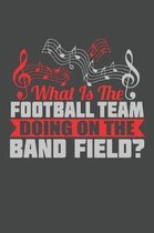 What Is The Football Team Doing On The Band Field