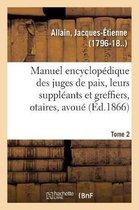Manuel encyclopedique, theorique et pratique des juges de paix, de leurs suppleants