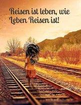 Reisen Ist Leben, Wie Leben Reisen Ist!