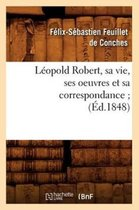 L opold Robert, Sa Vie, Ses Oeuvres Et Sa Correspondance ( d.1848)