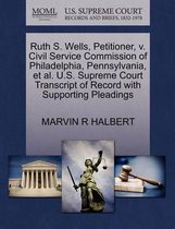 Ruth S. Wells, Petitioner, V. Civil Service Commission of Philadelphia, Pennsylvania, Et Al. U.S. Supreme Court Transcript of Record with Supporting Pleadings