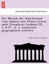 Der Marsch der Zehntausend vom Zapates zum Phasis-Araxes nach Xenophons Anabasis III., 3, 6-IV., 6, 4, historisch-geographisch erörtert.