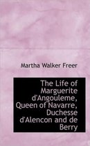 The Life of Marguerite d'Angouleme, Queen of Navarre, Duchesse d'Alencon and de Berry