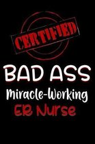 Certified Bad Ass Miracle-Working Er Nurse