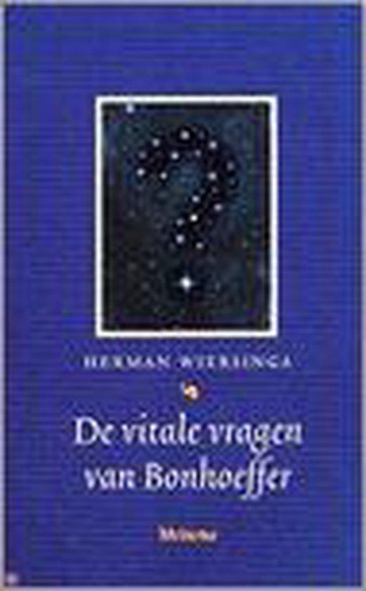 De Vitale Vragen Van Bonhoeffer - Herman Wiersinga |