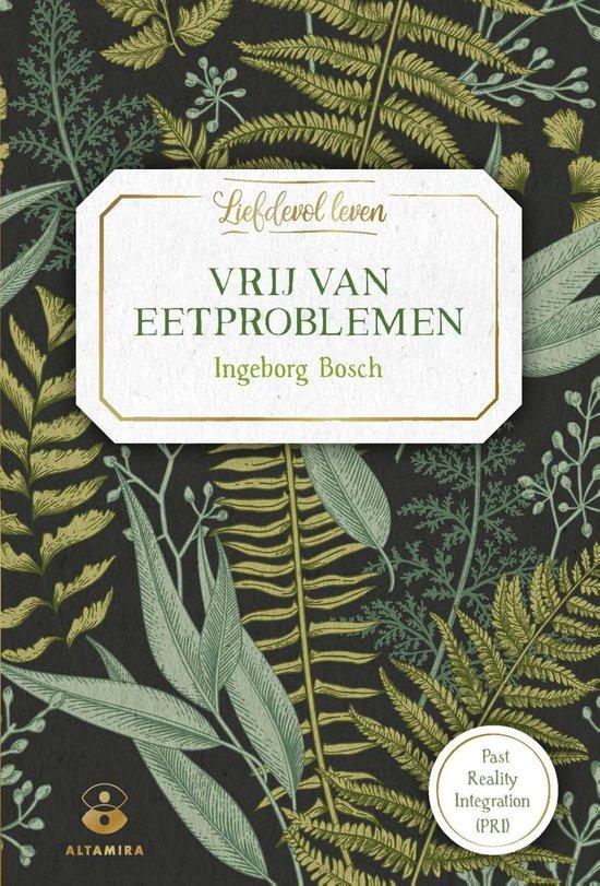 Liefdevol leven - Vrij van eetproblemen - Ingeborg Bosch |
